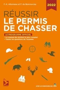 Francois xavier Alloneau et Boisrouvray fernand Du - Réussir le permis de chasser 2022.