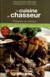 François-Xavier Allonneau - La cuisine du chasseur - Préparer et cuisiner, 36 recettes de gibier à plume et poil.