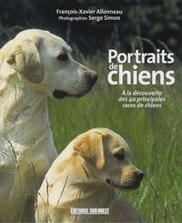 François-Xavier Allonneau et Serge Simon - Portraits de chiens - A la découverte des 40 principales races de chiens.