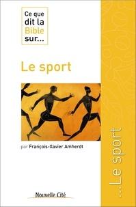 François-Xavier Amherdt - Ce que dit la Bible sur... le sport.
