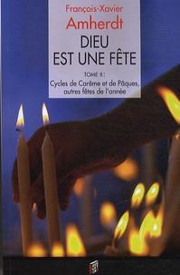 Dieu est une fête. Méditations bibliques sur les fêtes et solennités de lannée liturgique - Tome 2, Cycles du Carême et de Pâques, autres fêtes de lannée.pdf