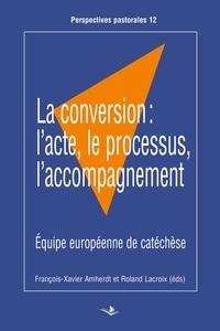 François-Xavier Amherdt et Enzo Biemmi - La conversion - L'acte, le processus, l'accompagnement.