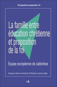 La famille entre éducation chrétienne et proposition de la foi- Equipe européenne de catéchèse - François-Xavier Amherdt |