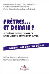 François-Xavier Amherdt et François Gachoud - Prêtres... et demain ? - Six récits de vie, de grâce et de liberté, suivis d'un appel. Pour un libre choix du célibat.