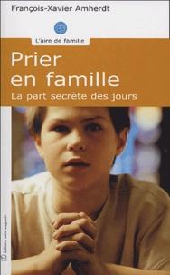 François-Xavier Amherdt - Prier en famille - La part secrète des jours.