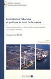 François-Xavier Balme - Contribution théorique et pratique au droit de la preuve - Etude comparative entre les droits français et anglais appliquée aux transports maritimes.
