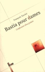 François Xavier - Bastia pour dames - Confession d'un putain.