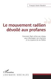François Xavier Bauduin - Le mouvement raélien dévoilé aux profanes - Comment Rael utilise son réseau pour développer son charisme et la croyance de ses fidèles.