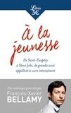 François-Xavier Bellamy - A la jeunesse - De Saint-Exupéry à Steve Jobs, de grandes voix appellent à vivre intensément.