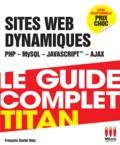 François-Xavier Bois - Le guide complet titan - Dévéloppez vos sites dynamiques (PHP, MySQL, Ajax, JavaScript).