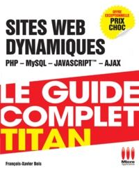 Le guide complet titan - Dévéloppez vos sites dynamiques (PHP, MySQL, Ajax, JavaScript).pdf