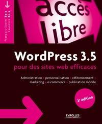 François-Xavier Bois et Laurence Bois - WordPress 3.5 pour des sites web efficaces - Administration, personnalisation, référencement, marketing, e-commerce, publication mobile.