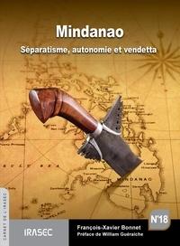 François-Xavier Bonnet - Mindanao - Séparatisme, autonomie et vendetta.