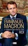 François-Xavier Bourmaud - Emmanuel Macron, le banquier qui voulait être roi.