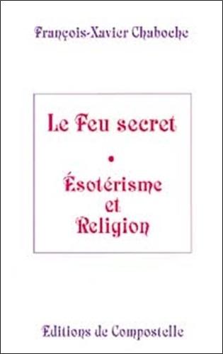 François-Xavier Chaboche - Le feu secret - Esotérisme et religion.