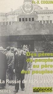 François-Xavier Coquin et Jacques Valette - Des pères du peuple au père des peuples - La Russie de 1825 à 1929.