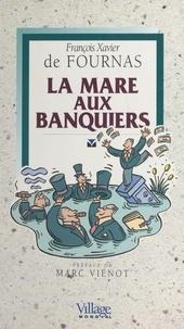 François-Xavier de Fournas - La mare aux banquiers.