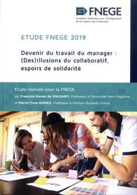 François-Xavier de Vaujany et Pierre-Yves Gomez - Etude FNEGE 2019 - Devenir du travail du manager : (Des)illusions du collaboratif, espoirs de solidarité.