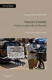 François-Xavier Destors - Images d'après - Cinéma et génocide au Rwanda.