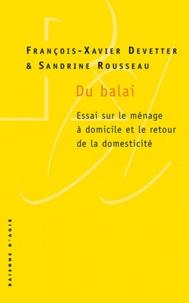 François-Xavier Devetter et Sandrine Rousseau - Du balai - Essai sur le ménage à domicile et le retour de la domesticité.