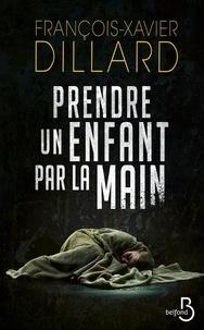 François-Xavier Dillard - Prendre un enfant par la main.