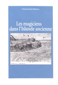 François-Xavier Dillmann - Les magiciens dans l'Islande ancienne - Etudes sur la représentation de la magie islandaise et de ses agents dans les sources littéraires norroises.