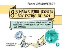 François-Xavier Duperret - 8 semaines pour booster son estime de soi - Les 16 clés pour vous aimer autant que nécessaire et vous foutre la paix autant que possible.