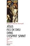 François-Xavier Durrwell - Jésus fils de Dieu dans l'Esprit-Saint.