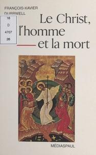 François-Xavier Durrwell - Le Christ, l'homme et la mort.