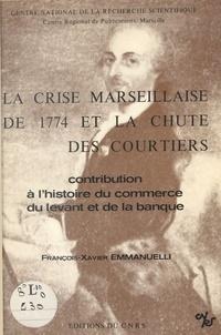 François-Xavier Emmanuelli - La crise marseillaise de 1774 et la chute des courtiers.