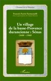 François-Xavier Emmanuelli - Un village de la basse-Provence durancienne : Sénas (1600-1960).