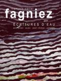 François-Xavier Fagniez - François-Xavier Fagniez - Ecritures d'eau.