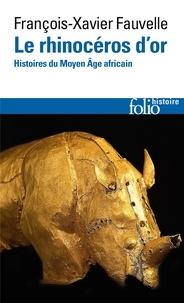 François-Xavier Fauvelle-Aymar - Le rhinocéros d'or - Histoires du Moyen-Age africain.