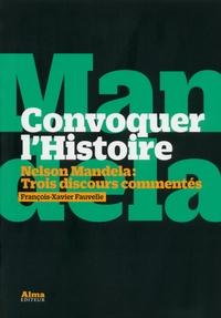 François-Xavier Fauvelle - Convoquer l'Histoire - Nelson Mandela : trois discours commentés.