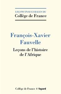 François-Xavier Fauvelle - Leçons de l'histoire de l'Afrique.