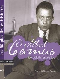 François-Xavier Gauroy - Albert Camus - Le soleil malgré tout.