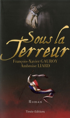 François-Xavier Gauroy - Sous la terreur.