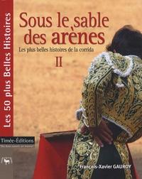 François-Xavier Gauroy - Sous le sable des arènes - Tome 2.