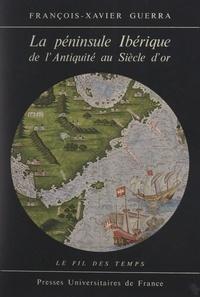 François-Xavier Guerra et Roland Mousnier - La péninsule ibérique de l'Antiquité au Siècle d'or.