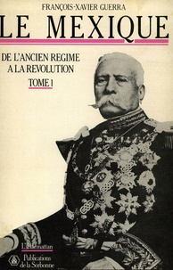 François-Xavier Guerra - Le Mexique, de l'ancien régime à la révolution. - 2 volumes.