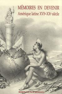 François-Xavier Guerra - Mémoires en devenir - Amérique latine XVIe-XXe siècle.