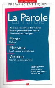 François-Xavier Hervouët et Sylvain Ledda - La Parole - Platon, Phèdre ; Marivaux, Les Fausses Confidences ; Verlaine, Romances sans paroles.