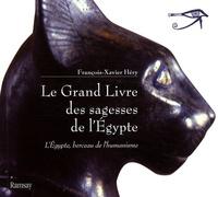 François-Xavier Héry et Thierry Énel - Le Grand Livre des sagesses de l'Egypte - L'Egypte, berceau de l'humanisme, de l'Ancien Empire au Nouvel Empire.