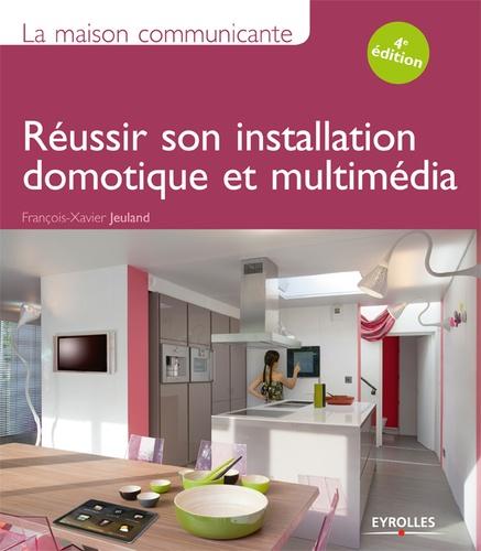 François-Xavier Jeuland - La maison communicante - Réussir son installation domotique et multimédia.