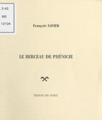 François Xavier - Le Berceau de Phénicie.