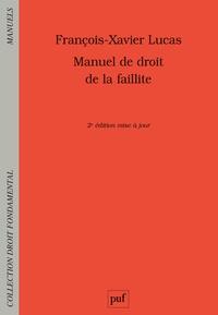 François-Xavier Lucas - Manuel de droit de la faillite - Prévention, restructuration, liquidation.