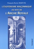François-Xavier Mafuta - L'ésotérisme maçonnique du rite de l'Arche Royale.