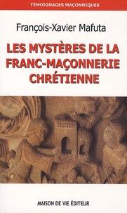 François-Xavier Mafuta - Les mystères de la franc-maçonnerie chrétienne.