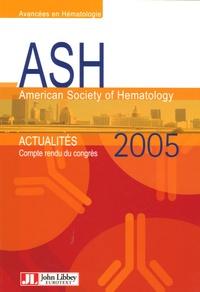 François-Xavier Mahon et Gilles Salles - ASH 2005 American Society of Hematology - Compte rendu du Congrès Atlanta 9-13 décembre 2005.