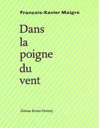 François-Xavier Maigre - Dans la poigne du vent.